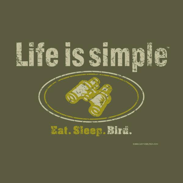 Life is Simple: Eat. Sleep. Bird. T-Shirt
